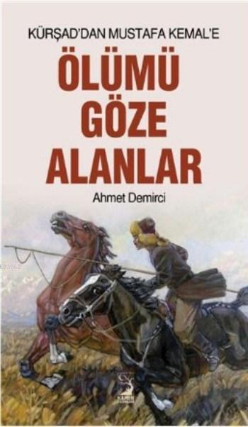 Ölümü Göze Alanlar; Kürşaddan Mustafa Kemal'e