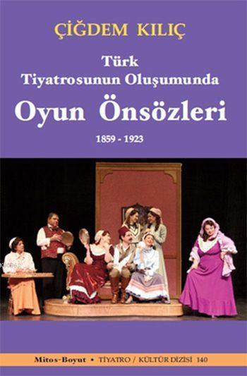 Türk Tiyatrosunun Oluşumunda Oyun Önsözleri 1859 - 1923