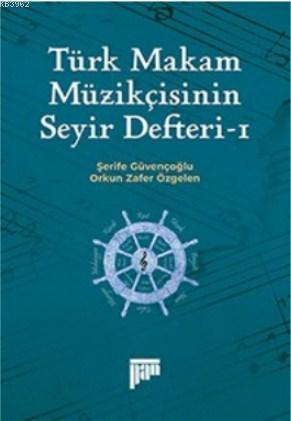 Türk Makam Müzikçisinin Seyir Defteri-I