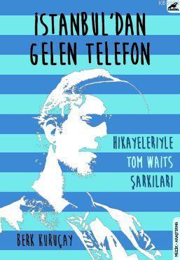 İstanbul'dan Gelen Telefon; Hikayeleriyle Tom Waits Şarkıları