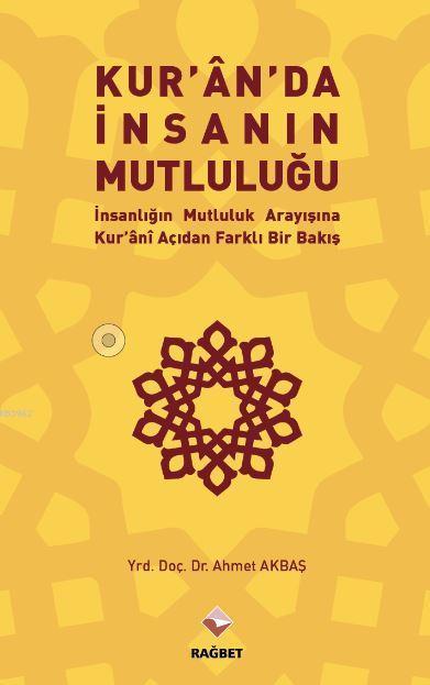 Kuran'da İnsanın Mutluluğu; İnsanlığın Mutluluk Arayışına Kur'ani Açıdan Farklı Bir Bakış