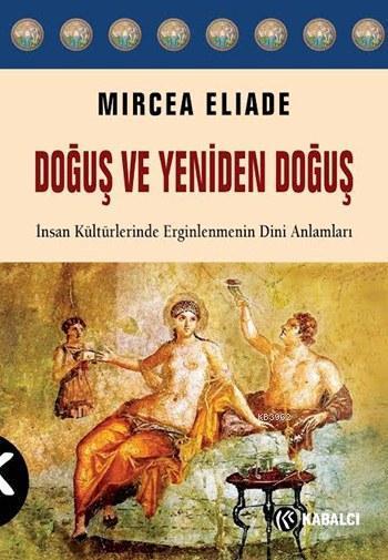 Doğuş ve Yeniden Doğuş; İnsan Kültürlerinde Erginlenmenin Dini Anlamları