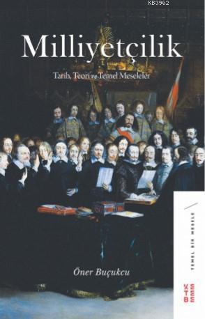 Milliyetçilik; Tarih, Teori ve Temel Meseleler