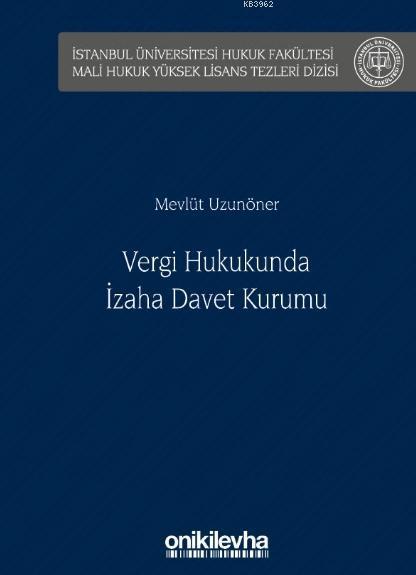 Vergi Hukukunda İzaha Davet Kurumu; İstanbul Üniversitesi Hukuk Fakültesi Mali Hukuk Yüksek Lisans Tezleri Dizisi No: 1