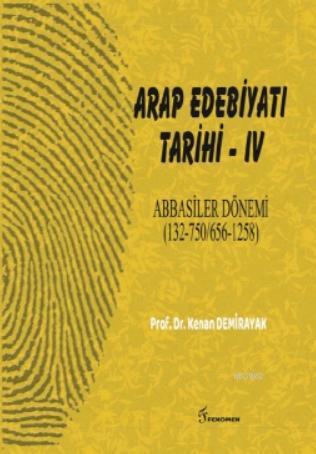 Arap Edebiyatı Tarihi  - IV  Abbasiler Dönemi; (132-750/656-1258)