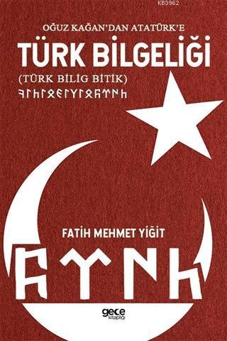 Oğuz Kağan'dan Atatürk'e Türk Bilgeliği; Türk Bilig Bitik