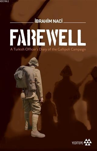 Farewell; A Turkish Officer's Diary of the Gallioli Campaign