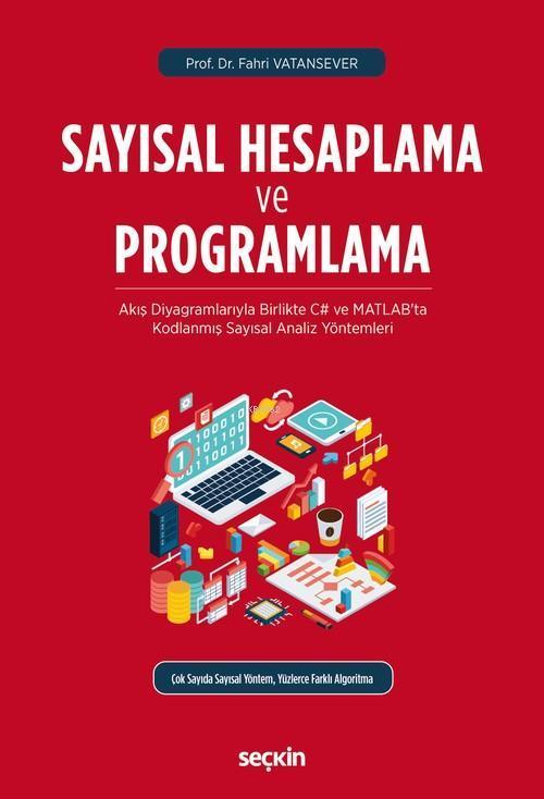 Sayısal Hesaplama ve Programlama; Akış Diyagramlarıyla Birlikte C# ve MATLAB'ta Kodlanmış Sayısal Analiz Yöntemleri