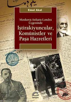 Moskova-Ankara-Londra Üçgeninde İştirakiyuncular, Komünistler ve Paşa Hazretleri