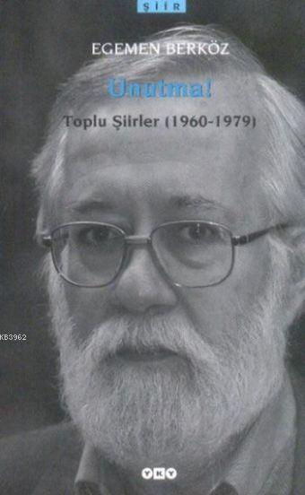 Unutma! Toplu Şiirler; (1960 - 1978)