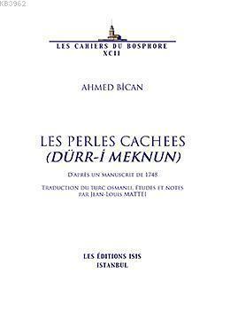 Les Perles Cachees (Dürr-i Meknun) D'après un Manuscrit de 1748; Traduction du Turc Osmanli Etudes Et Notes Par Jean-Louis Mattei