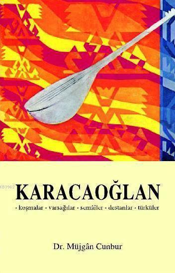 Karacaoğlan; Koşmalar - Varsağılar - Semâîler - Destanlar - Türküler