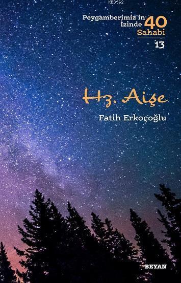 Hz. Aişe; Peygamberimiz'in İzinde 40 Sahabi/13