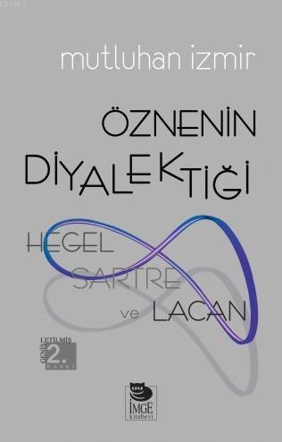 Öznenin Diyalektiği - Hegel, Sartre ve Lacan