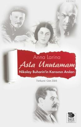Asla Unutamam - Nikolay Buharin'in Karısının Anıları