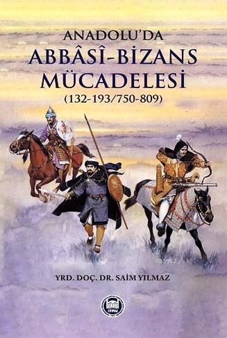 Anadolu'da Abbasi-Bizans Mücadelesi (132-193/750-809)