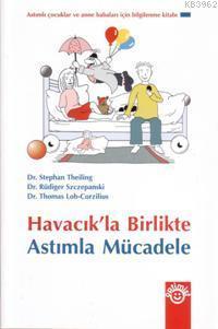 Havacıkla Birlikte Astımla Mücadele; Astımlı Çocuklar ve Anne Babaları İçin Bilgilenme Kitabı