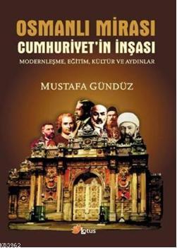 Osmanlı Mirası; Cumhuriyet'in İnşası Modernleşme, Eğitim, Kültür ve Aydınlar
