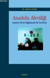 Anadolu Alevîliği; Amasya Yöresi Bağlamında Bir Araştırma