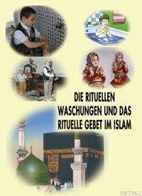 Dıe Rıtüllen Waschungen Und Das Rıtuelle Gebet Im Islam