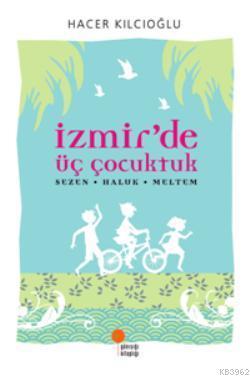İzmir'de Üç Çocuktuk; Sezen  Haluk  Meltem