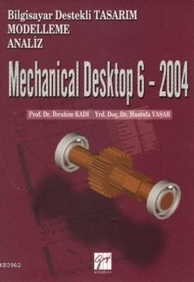 Mechanical Desktop 6 - 2004; Bilgisayar Destekli Tasarım Modelleme Analiz