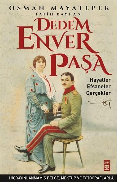Dedem Enver Paşa; Hayaller Efsaneler Gerçekler