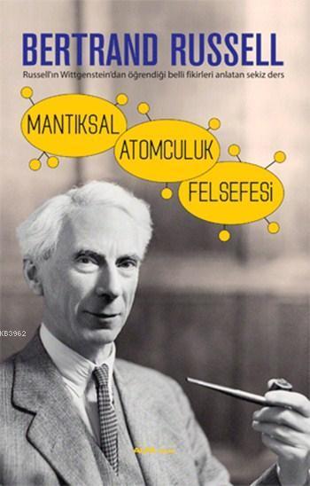 Mantıksal Atomculuk Felsefesi; Russell'ın Wittgenstein'dan Öğrendiği Belli Fikirleri Anlatan Sekiz Ders