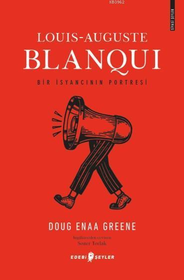 Louis-Auguste Blanqui; Bir İsyancının Portresi