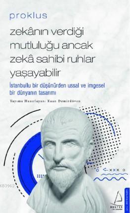 Proklus - Zekânın Verdiği Mutluluğu Ancak Zekâ Sahibi Ruhlar Yaşayabilir; İstanbullu Bir Düşünürden Ussal ve İmgesel Bir Dünyanın Tasarımı