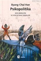 Psikopolitika; Neoliberalizm ve Yeni İktidar Teknikleri