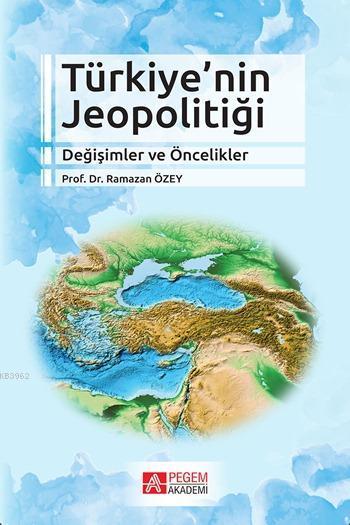 Türkiye'nin Jeopolitiği; Değişimler ve Öncelikler