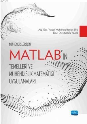 Mühendisler İçin MATLAB'ın Temelleri ve Mühendislik Matematiği Uygulamaları