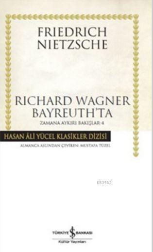 Richard Wagner Bayreuth'ta (Ciltli); Zamana Aykırı Bakışlar 4