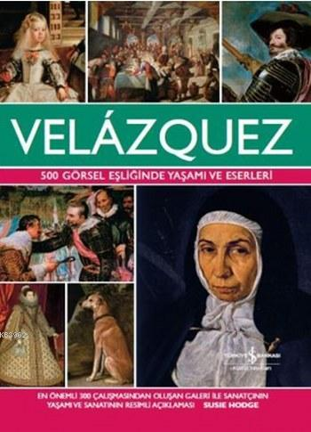 Velazquez; 500 Görsel Eşliğinde Yaşamı ve Eserleri