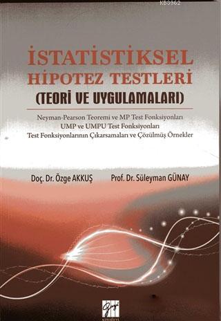 İstatistiksel Hipotez Testleri; Teori ve Uygulamaları