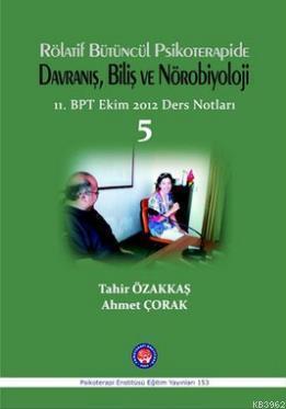 Rölatif Bütüncül Psikoterapide Davranış, Biliş ve Nörobilyoloji; 11.BPT Ekim 2012 Ders Notları 5