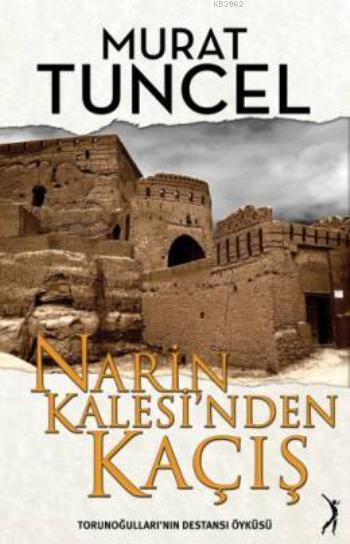 Narin Kalesi'nden Kaçış; Torunoğulları'nın Destansı Öyküsü