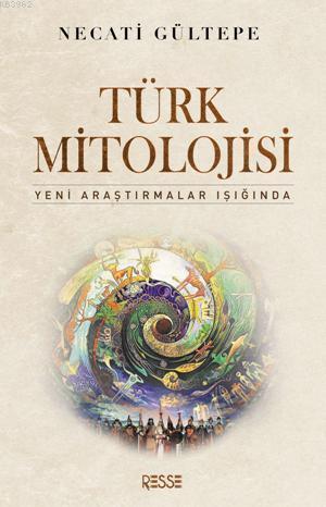 Türk Mitolojisi; Yeni Araştırmalar Işığında