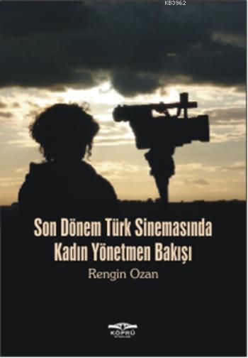 Son Dönem Türk Sinemasında Kadın Yönetmen Bakışı