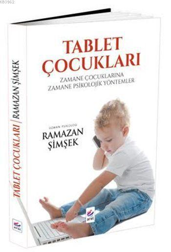 Tablet Çocukları; Zamane Çocuklarına Zamane Psikolojik Yöntemler