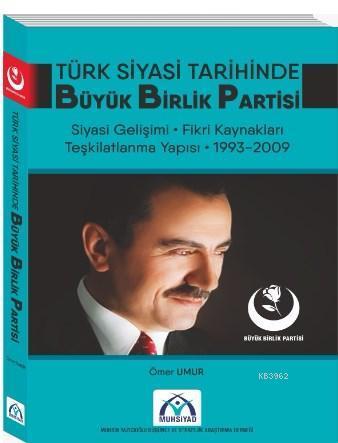 Türk Siyasi Tarihinde Büyük Birlik Partisi; Siyasi Gelişimi - Fikri Kaynakları - Teşkilatlanma Yapısı (1993-2009)