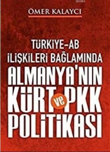 Türkiye-Ab İlişkileri Bağlamında Almanya'nın Kürt ve Pkk Politikası