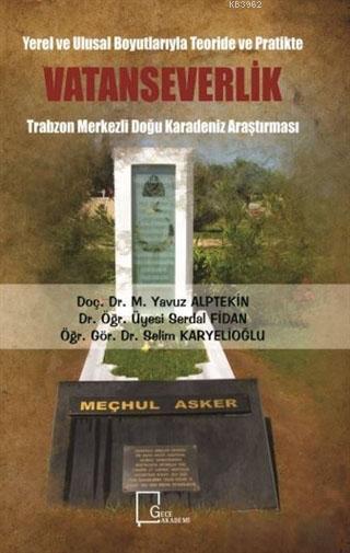 Yerel ve Ulusal Boyutlarıyla Teoride ve Pratikte Vatanseverlik; Trabzon Merkezli Doğu Karadeniz Araştırması