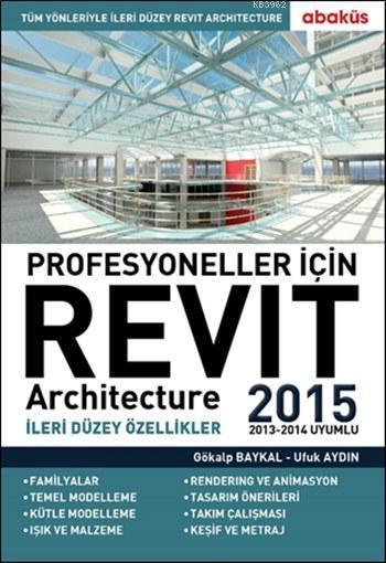 Profesyoneller İçin Revit Architecture 2015 (2013-2014 Uyumlu); İleri Düzey Özellikler