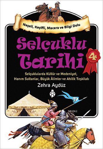 Selçuklu Tarihi - 4; Selçuklularda Kültür ve Medeniyet, Hanım Sultanlar, Büyük Âlimler ve Ahilik Teşkilatı