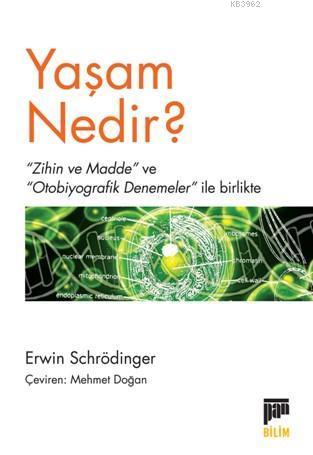 Yaşam Nedir ?; « Zihin ve Madde » ve « ''Otobiyografik Denemeler'' ile birlikte
