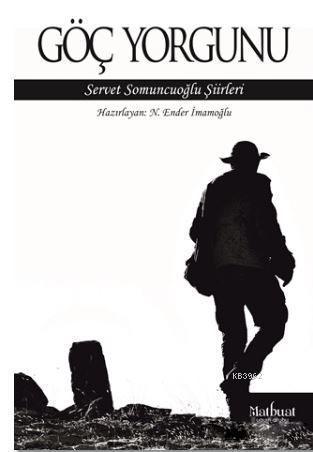 Göç Yorgunu: Servet Somuncuoğlu Şiirleri
