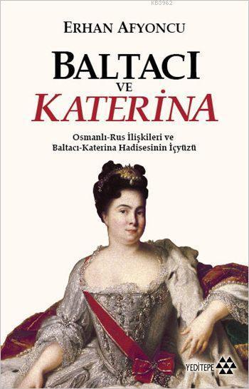 Baltacı ve Katerina; Osmanlı - Rus İlişkileri ve Baltacı Katerina Hadisesinin İç Yüzü