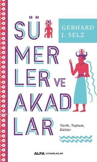 Sümerler ve Akadlar; Tarih, Toplum, Kültür